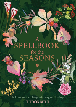 Bild på A Spellbook for the Seasons: Welcome Natural Change with Magical Blessings