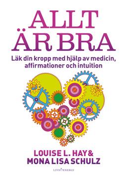 Bild på Allt är bra : Läk din kropp med hjälp av medicin, affirmationer och intuition