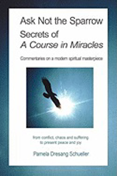 Bild på Ask Not the Sparrow: Secrets of a Course in Miracles