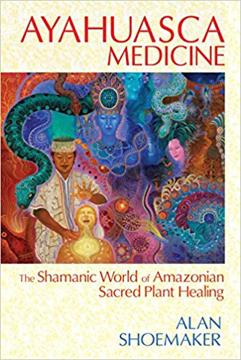 Bild på AYAHUASCA MEDICINE: The Shamanic World Of Amazonian Sacred Plant Healing