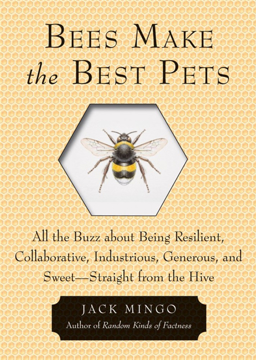 Bild på Bees Make the Best Pets : All the Buzz about Being Resilient, Collaborative, Industrious, Generous, and Sweet -- Straight from the Hive
