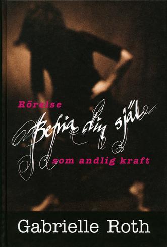 Bild på Befria din själ : rörelse som andlig kraft