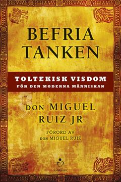 Bild på Befria tanken : toltekisk visdom för den moderna människan