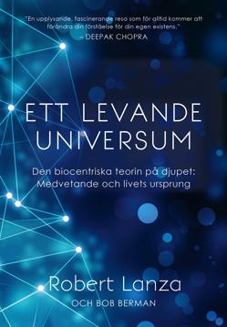 Bild på Ett levande universum : den biocentriska teorin på djupet - medvetande och livets ursprung
