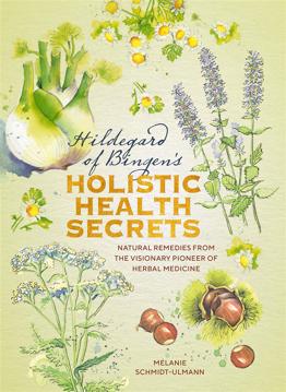 Bild på Hildegarde of Bingen's Holistic Health Secrets: Natural Remedies from the Visionary Pioneer of Herbal Medicine