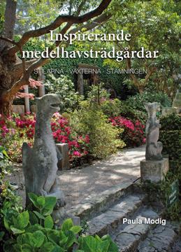 Bild på Inspirerande medelhavsträdgårdar : stilarna, växterna, stämningen