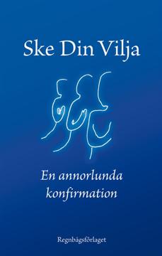 Bild på Ske din vilja : eller en annorlunda konfirmation