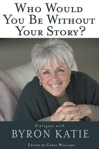 Bild på Who would you be without your story? - dialogues with byron katie