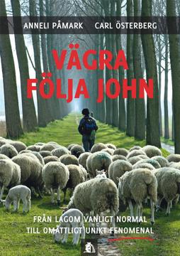 Bild på Vägra följa John : från lagom vanligt normal till omåttligt unikt fenomenal