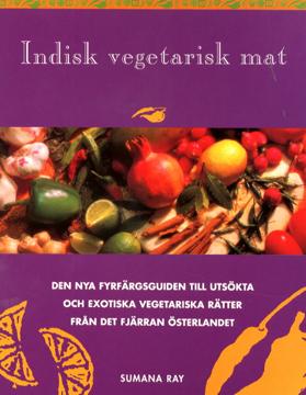 Bild på Indisk vegetarisk mat : den nya färgguiden till exotiska, vegetariska rätter från det sagoskimrande