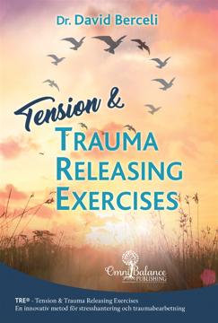 Bild på Tension & trauma releasing exercises : TRE - en innovativ metod för stresshantering och traumabearbetning