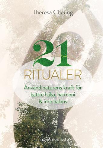 Bild på 21 ritualer : använd naturens kraft för bättre hälsa, harmoni & inre balans