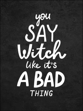 Bild på Hocus Pocus You Say Witch Like It´s a Bad Thing