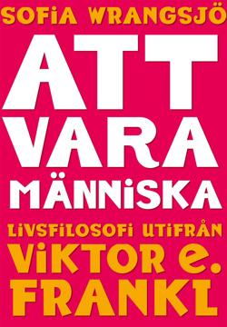 Bild på Att vara människa : livsfilosofi utifrån Viktor E. Frankl