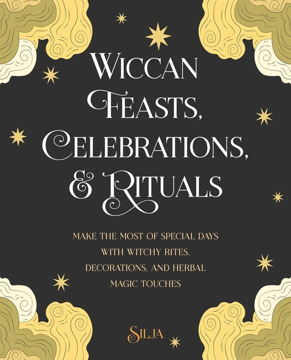Bild på Wiccan Feasts, Celebrations, and Rituals: Make the Most of Special Days with Witchy Rites, Decorations, and Herbal Magic Touches